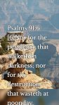 Psalms 91:6 [6]Nor for the pestilence that walketh in darkness; nor for the destruction that wasteth at noonday.